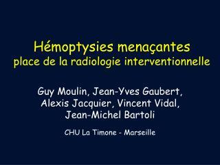 Hémoptysies menaçantes   place de la radiologie interventionnelle