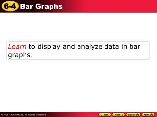 Learn  to display and analyze data in bar graphs .
