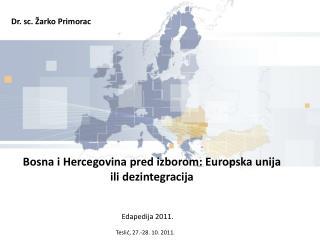 Bosna i Hercegovina pred izborom: Europska unija ili dezintegracija