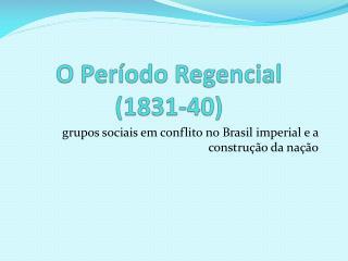 O Período Regencial (1831-40)