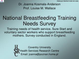 Dr. Joanna Kosmala-Anderson Prof. Louise M. Wallace National Breastfeeding Training Needs Survey