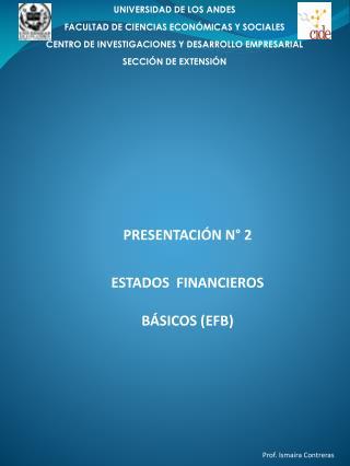 PRESENTACIÓN N° 2 ESTADOS  FINANCIEROS BÁSICOS (EFB)