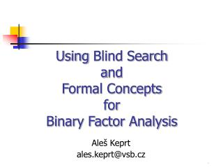 Using  Blind  S earch a nd F orm al Concepts for Binary Factor Analysis