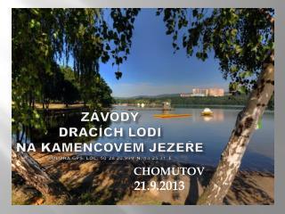 Závody  dračích lodí  na Kamencovém jezeře Poloha GPS: Loc: 50°28′20.999″N, 13°25′31″E