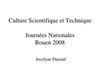 Culture Scientifique et Technique Journées Nationales Rouen 2008