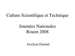 Culture Scientifique et Technique Journées Nationales Rouen 2008