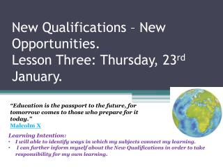 New Qualifications – New Opportunities.  Lesson Three: Thursday, 23 rd  January.