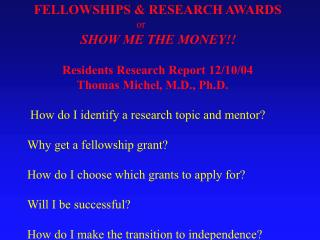 FELLOWSHIPS  RESEARCH AWARDS                  or                SHOW ME THE MONEY       Residents Research Report 12
