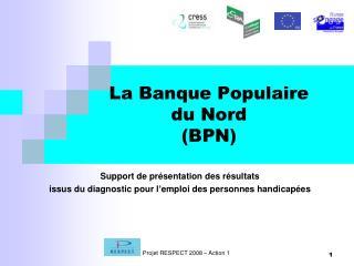 La Banque Populaire  du Nord  (BPN)