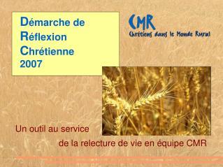 D émarche de  R éflexion C hrétienne 2007