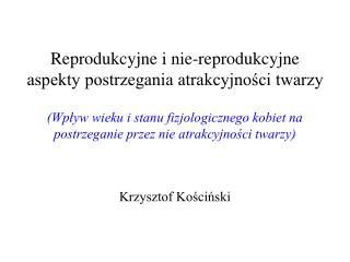 Reprodukcyjne i nie-reprodukcyjne aspekty postrzegania atrakcyjności twarzy