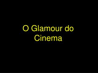 O Glamour do Cinema