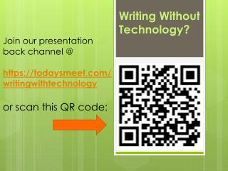 Writing Without  Technology ?