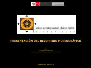 PRESENTACIÓN DEL RECORRIDO MUSEOGRÁFICO   Por: Susan Aráoz Warthon