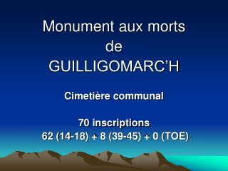Monument aux morts  de GUILLIGOMARC'H Cimetière communal 70 inscriptions