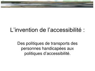 L'invention de l'accessibilité :