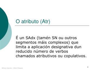 O atributo (Atr)