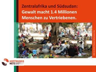Zentralafrika und  Südsudan : Gewalt macht 1.4 Millionen Menschen zu Vertriebenen.