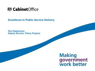 Excellence in Public Service Delivery    Roy Stephenson Deputy Director: Policy Projects