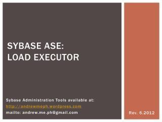 Sybase ASE:   LOAD Executor