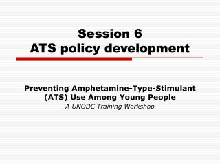 Session 6  ATS policy development