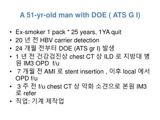 A 51-yr-old man with DOE ( ATS G I)