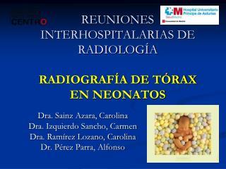 REUNIONES INTERHOSPITALARIAS DE RADIOLOGÍA RADIOGRAFÍA DE TÓRAX EN NEONATOS