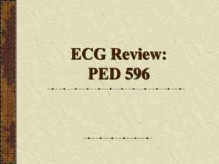 ECG Review:  PED 596