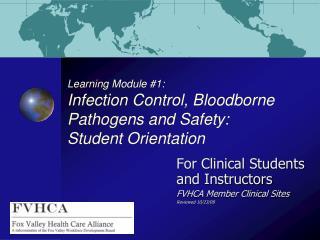Learning Module #1:  Infection Control, Bloodborne Pathogens and Safety:   Student Orientation