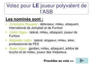 Votez pour  LE  joueur polyvalent de l'ASB