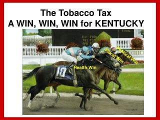 The Tobacco Tax A WIN, WIN, WIN for KENTUCKY