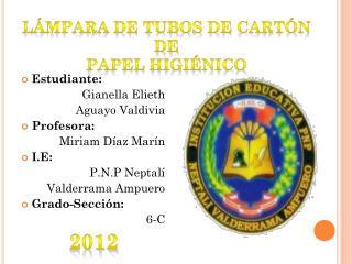 Estudiante: Gianella Elieth  Aguayo Valdivia Profesora: Miriam Díaz Marín I.E: P.N.P Neptalí