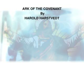 ARK OF THE COVENANT  By HAROLD HARSTVEDT