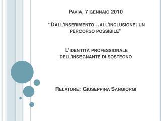 Pavia, 7 gennaio 2010    Dall inserimento all inclusione: un percorso possibile     L identit  professionale dell insegn