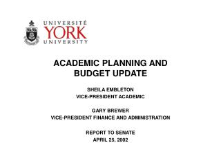 ACADEMIC PLANNING AND BUDGET UPDATE SHEILA EMBLETON VICE-PRESIDENT ACADEMIC GARY BREWER