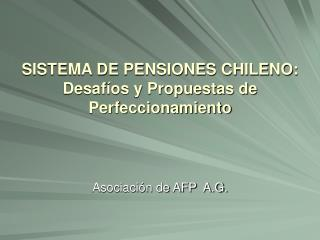 SISTEMA DE PENSIONES CHILENO: Desafíos y Propuestas de Perfeccionamiento