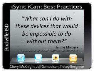 """What can I do with these devices that would be impossible to do without them?"" Jennie  Magiera"