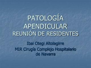 PATOLOGÍA APENDICULAR REUNIÓN DE RESIDENTES