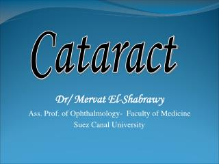 Dr/ Mervat El-Shabrawy Ass. Prof. of Ophthalmology-  Faculty of Medicine Suez Canal University