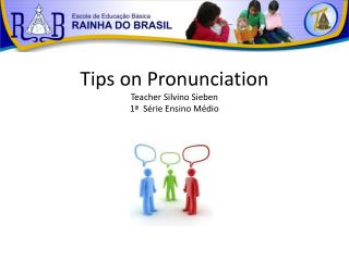 Tips on Pronunciation Teacher Silvino Sieben 1ª  Série Ensino Médio