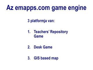3 platformja van: Teachers' Repository Game Desk Game GIS based map