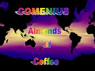 COMENIUS Almonds and Coffee The almond