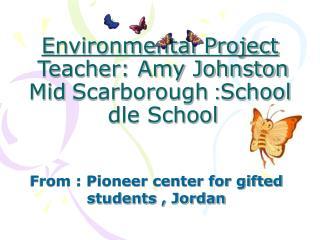 Environmental Project Teacher: Amy Johnston School : Scarborough Middle School
