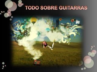 TODO SOBRE GUITARRAS