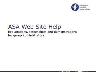 ASA Web Site Help Explanations, screenshots and demonstrations for group administrators