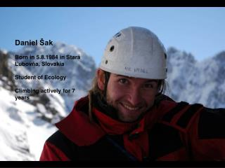 Daniel Šak Born in 5.8.1984 in Stará Ľubovňa, Slovakia Student of Ecology