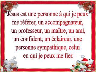 Jésus est une personne à qui je peux  me référer, un accompagnateur,