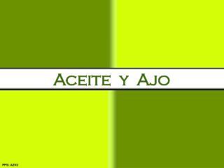 Aceite  y  Ajo