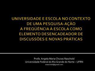 Profa. Angela Maria Chuvas Naschold Universidade Federal do Rio Grande do Norte � UFRN