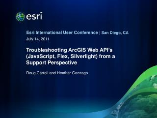 Troubleshooting ArcGIS Web API's (JavaScript, Flex, Silverlight) from a Support  P erspective